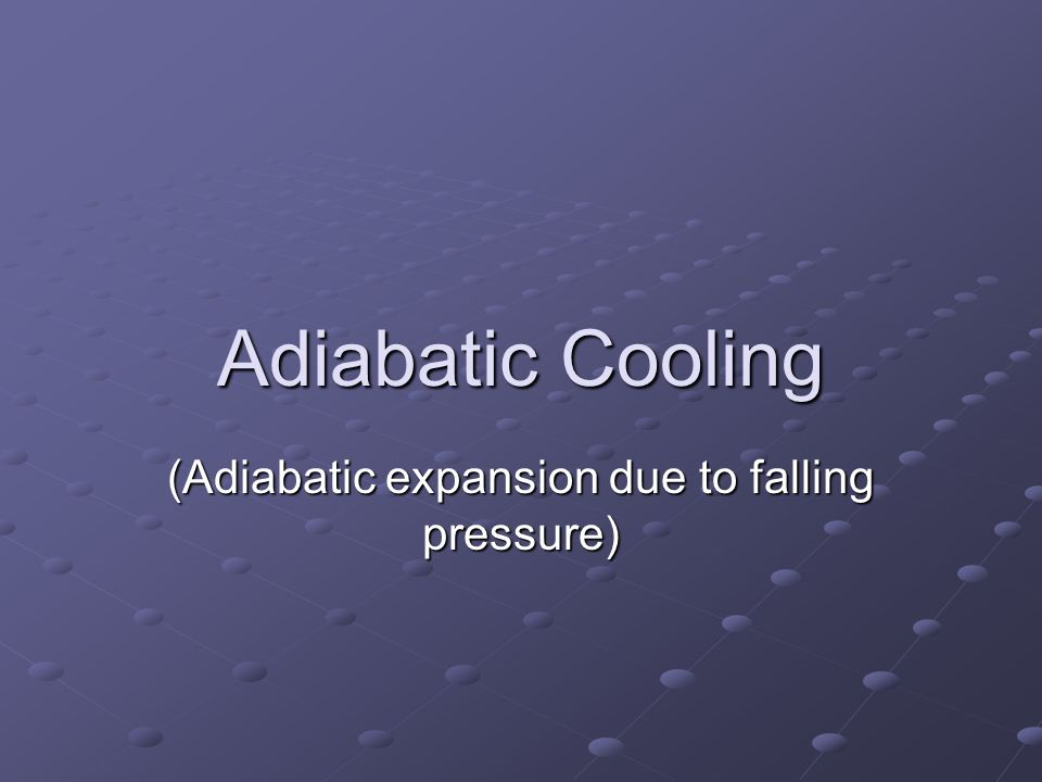 (Adiabatic expansion due to falling pressure)