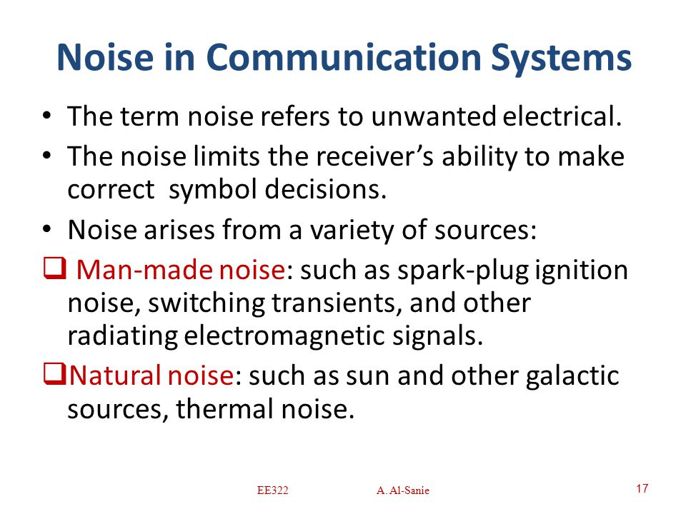noise in communication This is the noise generated in the receiver, in addition to thermal noise they can be reduced by improving the design and fabrication of devices internal noise level is one of the determining factors of device cost.