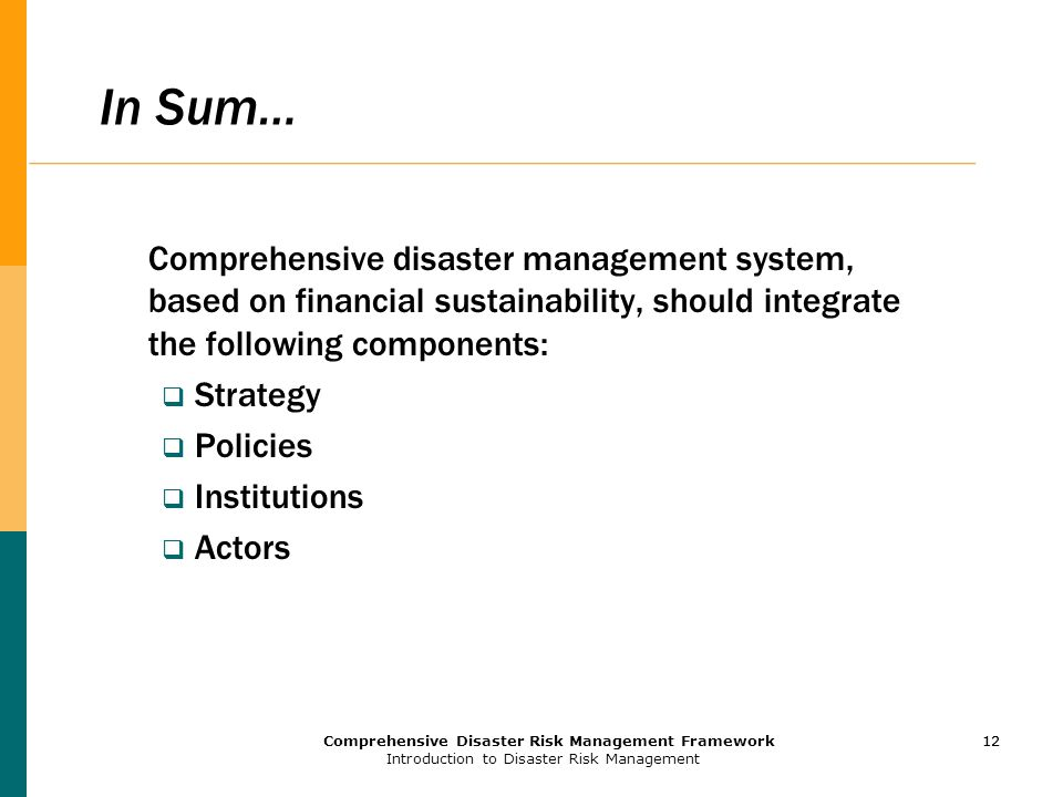 In Sum… Comprehensive disaster management system, based on financial sustainability, should integrate the following components: