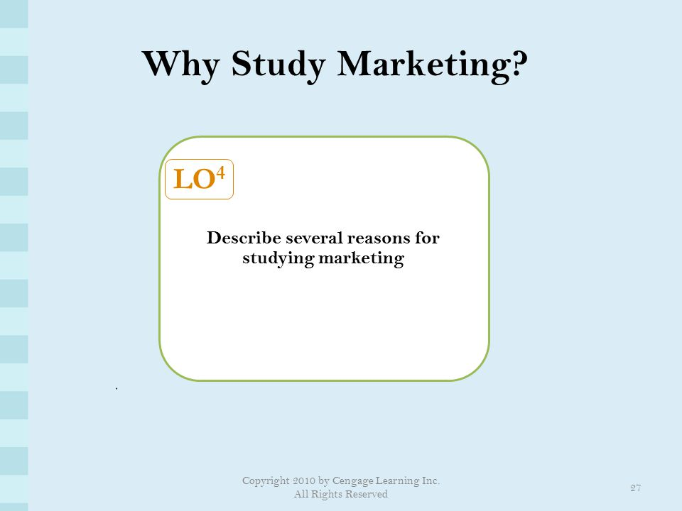 Describe several reasons for studying marketing