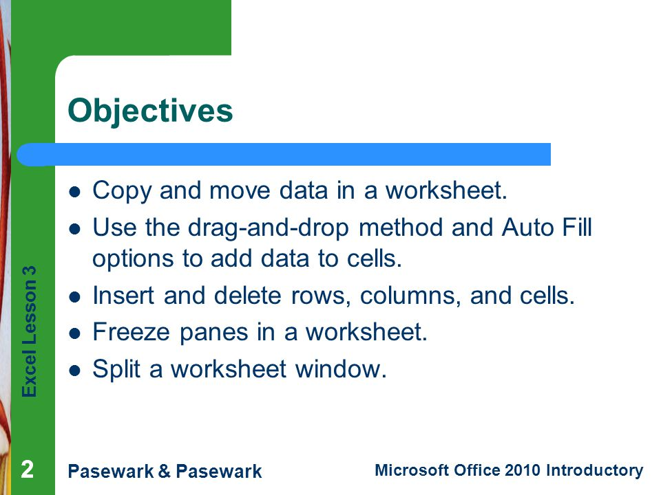 Objectives Copy and move data in a worksheet.
