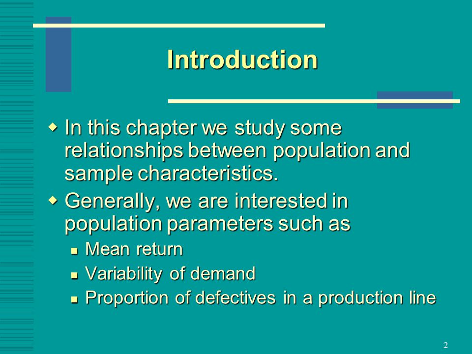 Introduction In this chapter we study some relationships between population and sample characteristics.
