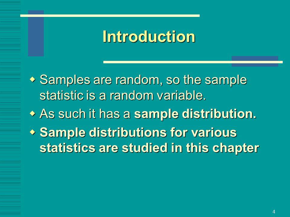 Introduction Samples are random, so the sample statistic is a random variable. As such it has a sample distribution.