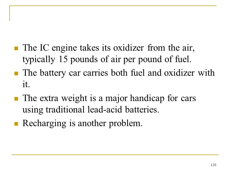 The IC engine takes its oxidizer from the air, typically 15 pounds of air per pound of fuel.