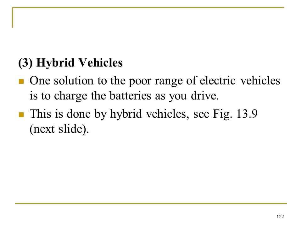 (3) Hybrid Vehicles One solution to the poor range of electric vehicles is to charge the batteries as you drive.