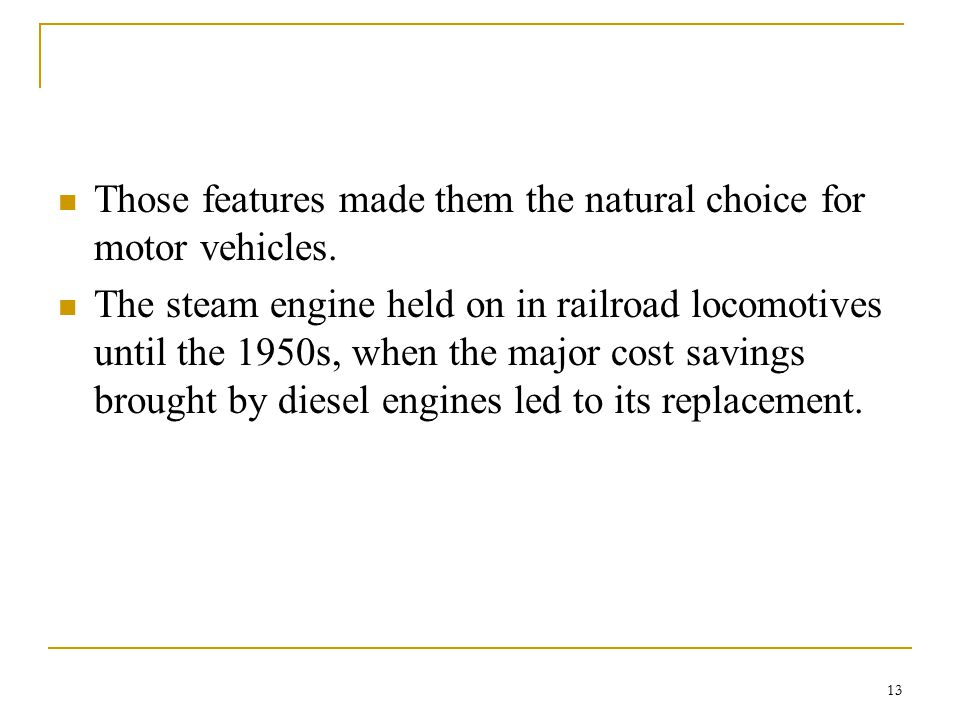 Those features made them the natural choice for motor vehicles.