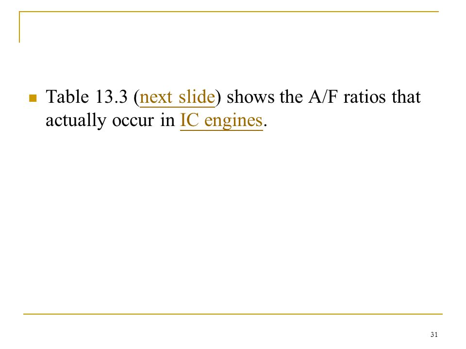 Table 13.3 (next slide) shows the A/F ratios that actually occur in IC engines.