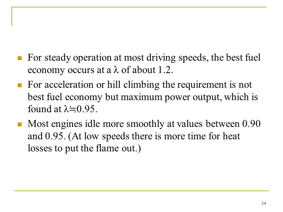 For steady operation at most driving speeds, the best fuel economy occurs at a λ of about 1.2.