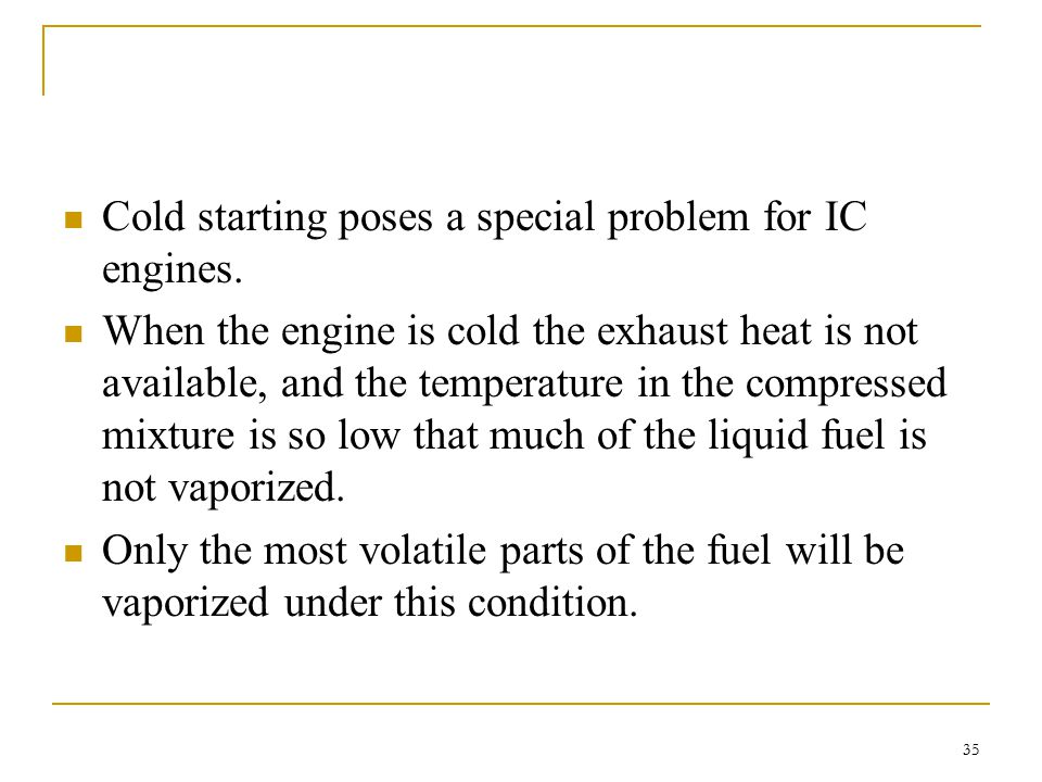 Cold starting poses a special problem for IC engines.