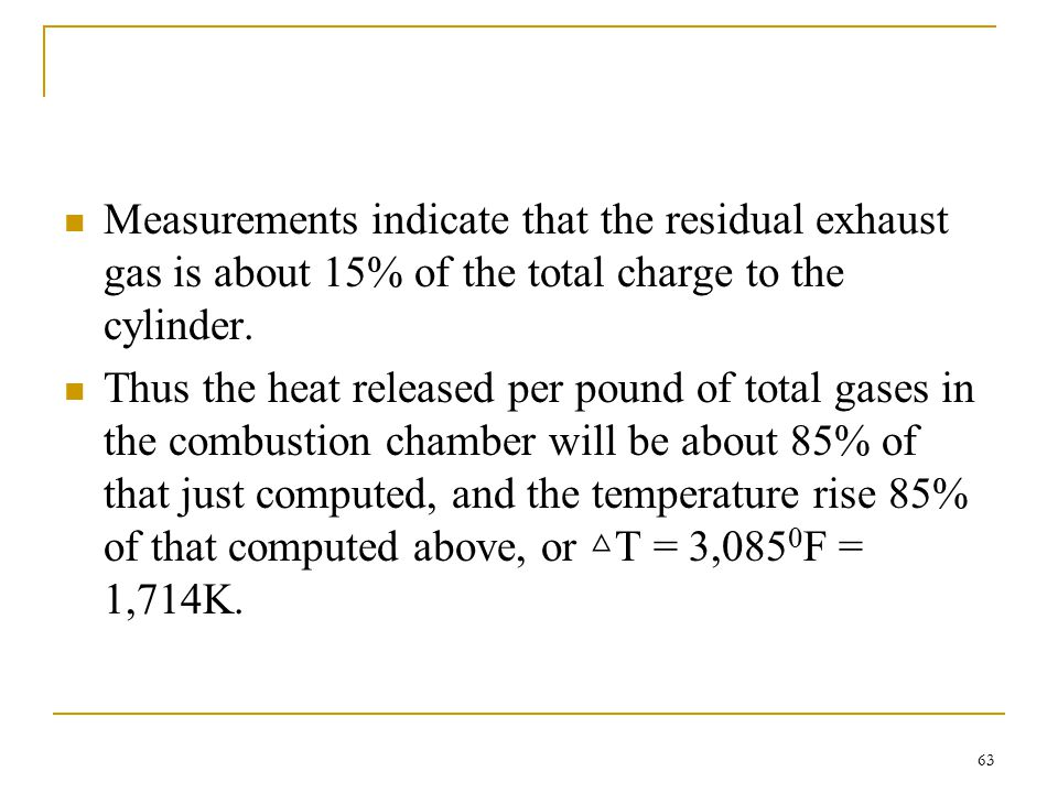 Measurements indicate that the residual exhaust gas is about 15% of the total charge to the cylinder.