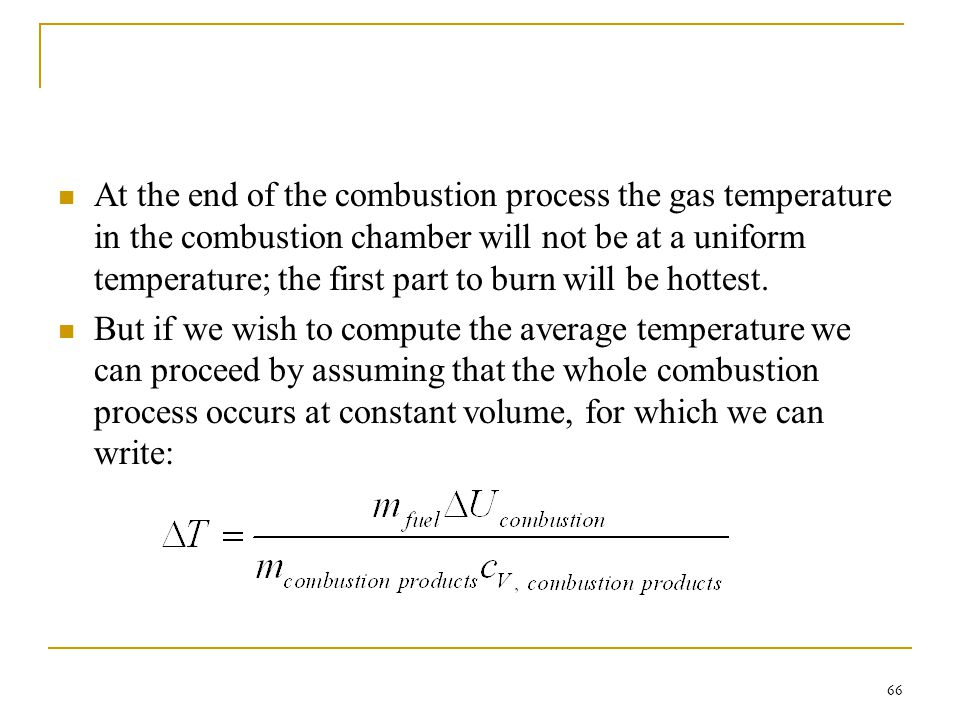 At the end of the combustion process the gas temperature in the combustion chamber will not be at a uniform temperature; the first part to burn will be hottest.