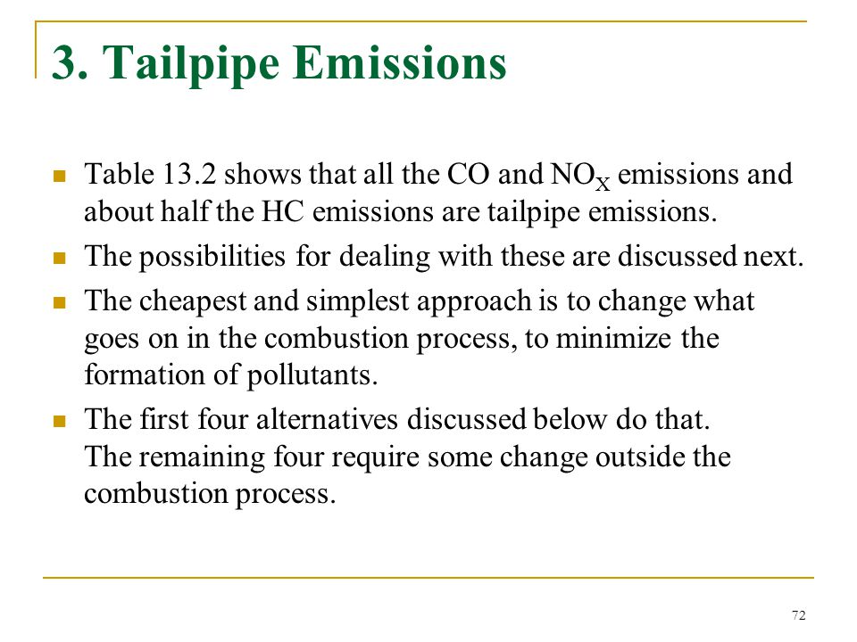 3. Tailpipe Emissions Table 13.2 shows that all the CO and NOX emissions and about half the HC emissions are tailpipe emissions.