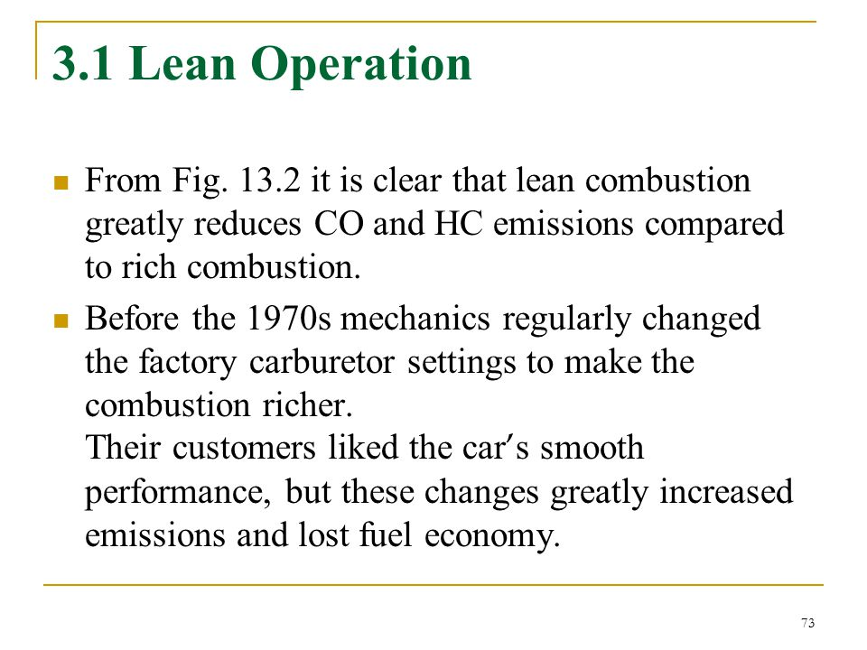 3.1 Lean Operation From Fig. 13.2 it is clear that lean combustion greatly reduces CO and HC emissions compared to rich combustion.