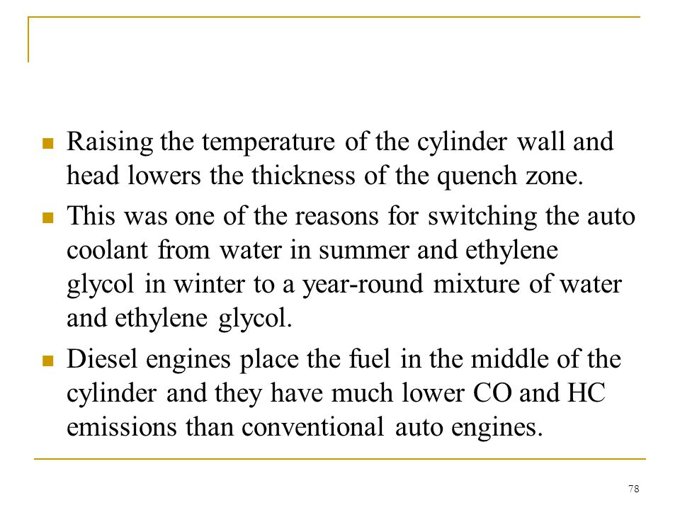 Raising the temperature of the cylinder wall and head lowers the thickness of the quench zone.