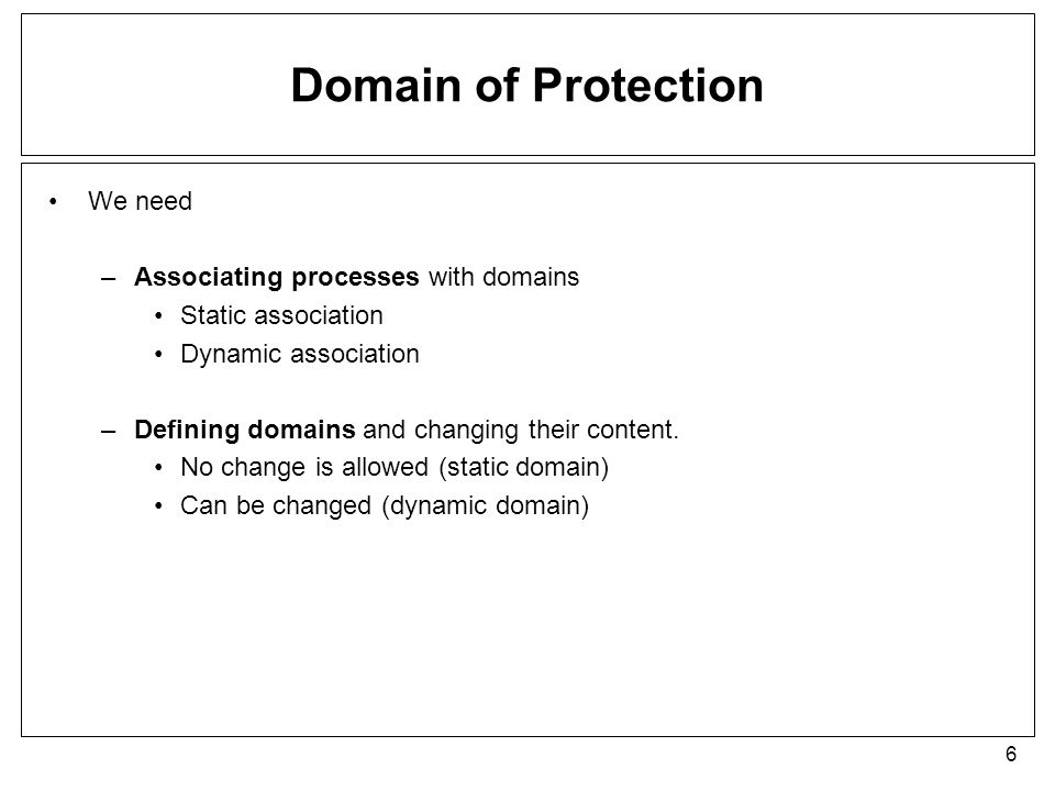 Domain of Protection We need Associating processes with domains