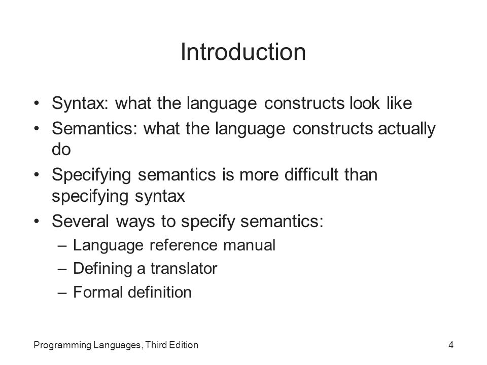 Introduction Syntax: what the language constructs look like