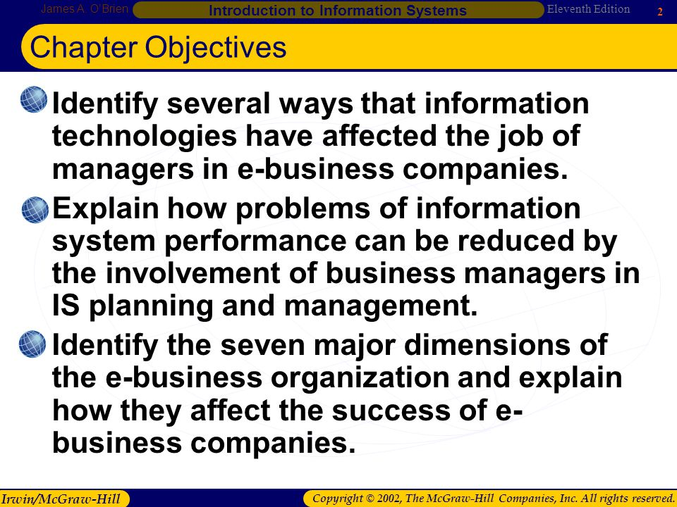 Chapter 1 Chapter Objectives. Identify several ways that information technologies have affected the job of managers in e-business companies.