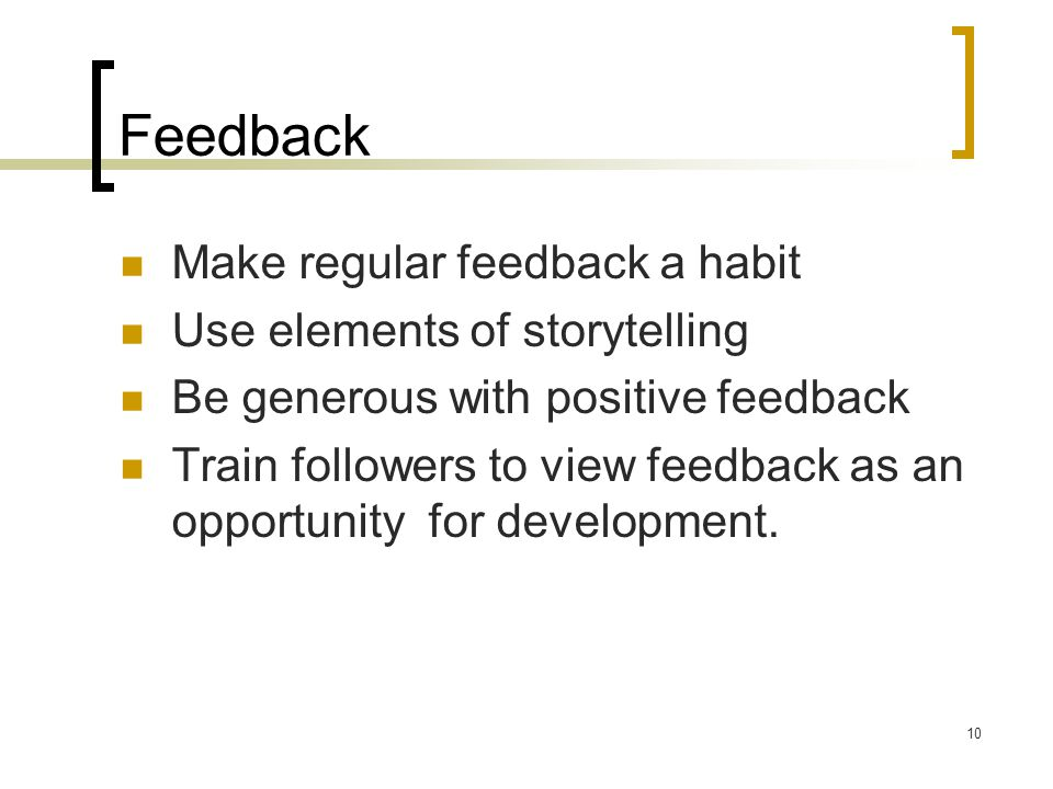 Feedback Make regular feedback a habit Use elements of storytelling