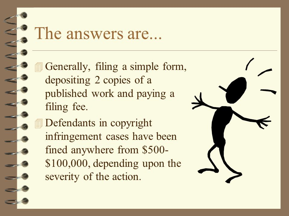 The answers are... Generally, filing a simple form, depositing 2 copies of a published work and paying a filing fee.