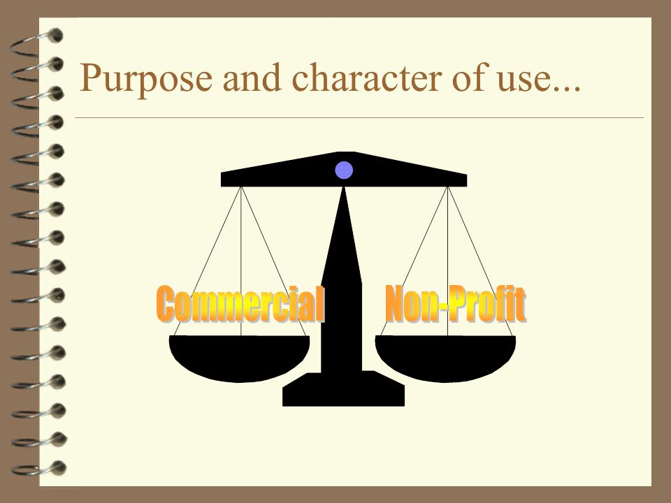 Purpose and character of use...