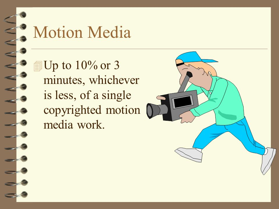 Motion Media Up to 10% or 3 minutes, whichever is less, of a single copyrighted motion media work.