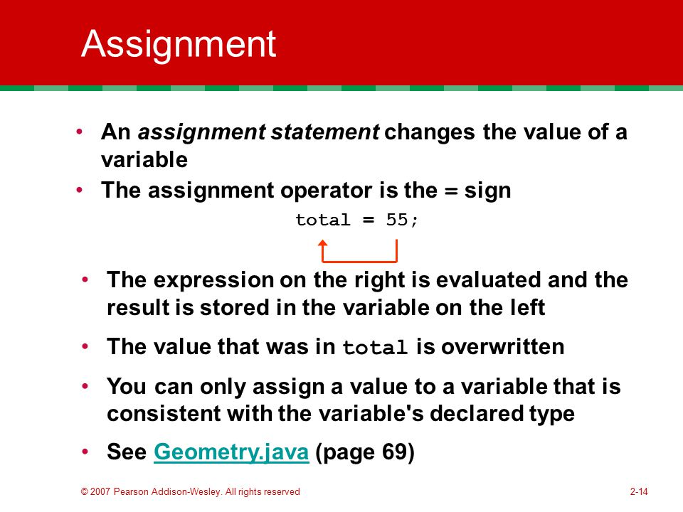 Assignment An assignment statement changes the value of a variable