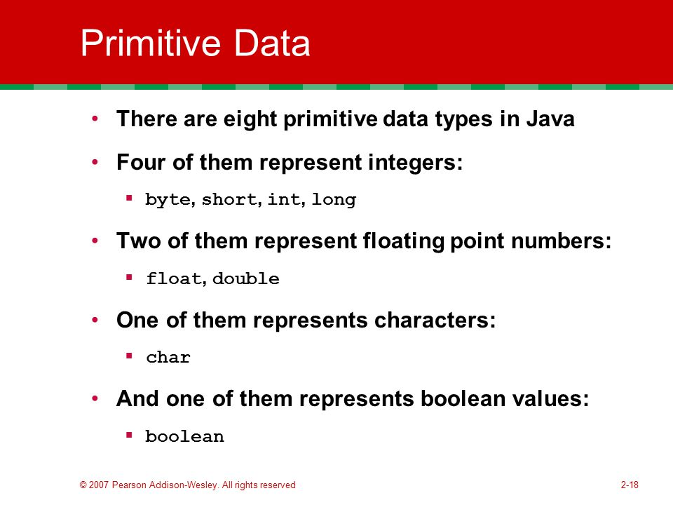 Primitive Data There are eight primitive data types in Java