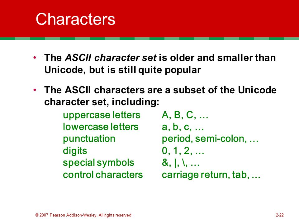 Characters The ASCII character set is older and smaller than Unicode, but is still quite popular.