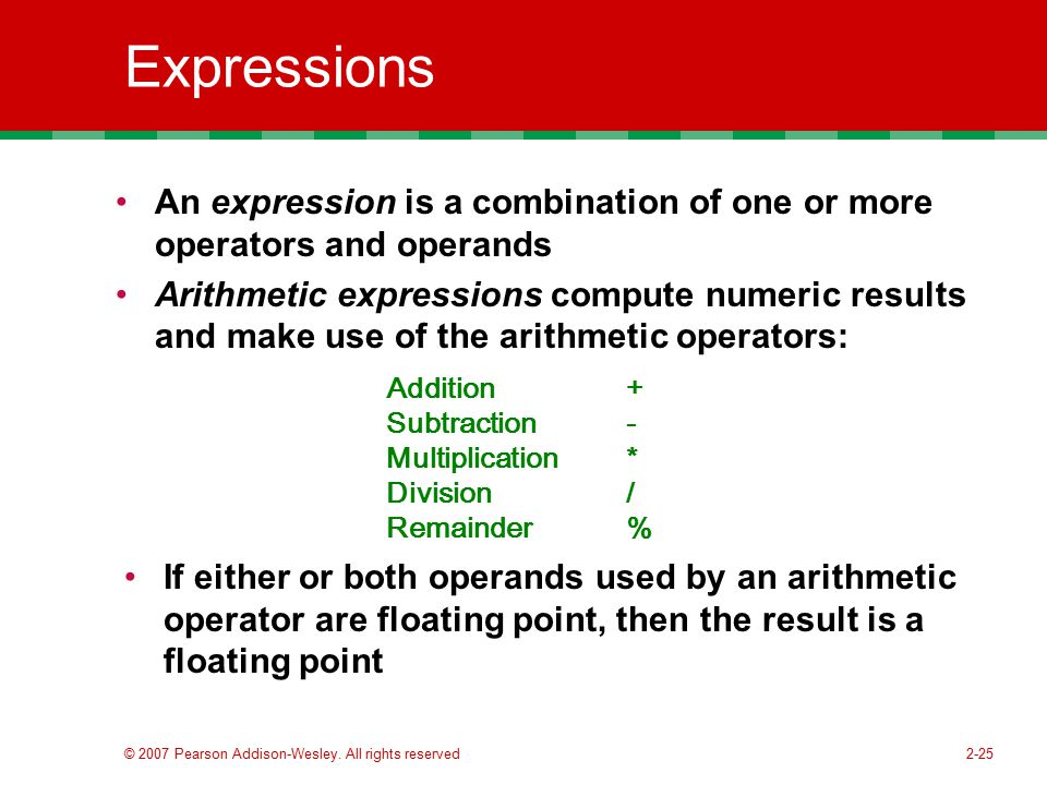 Expressions An expression is a combination of one or more operators and operands.