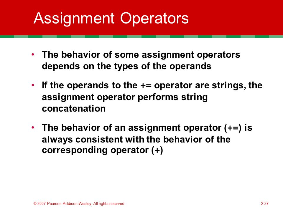 Assignment Operators The behavior of some assignment operators depends on the types of the operands.