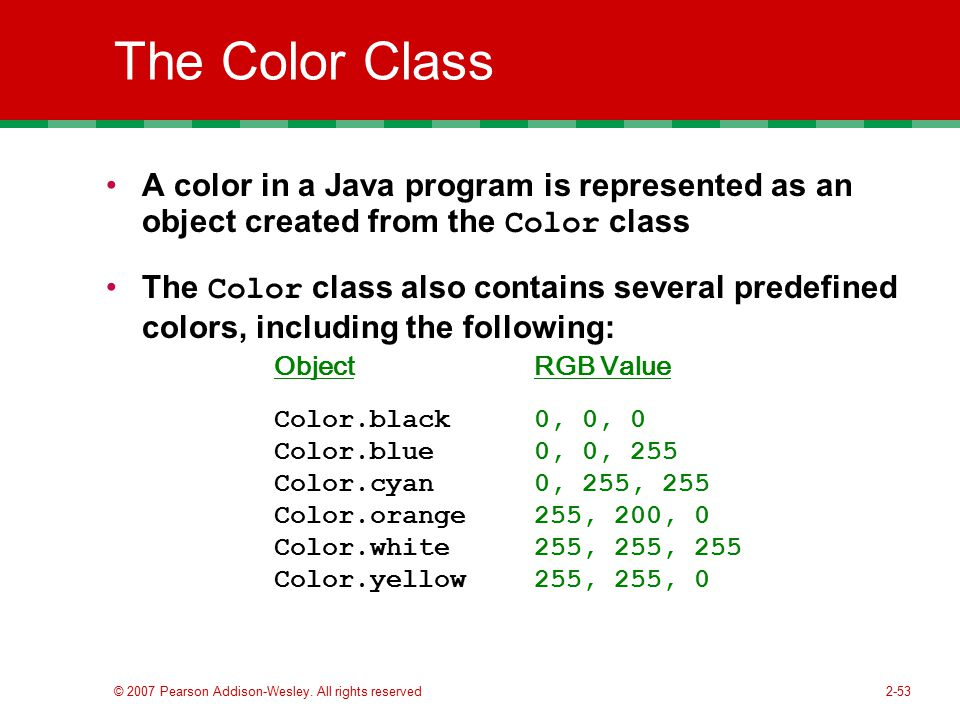 The Color Class A color in a Java program is represented as an object created from the Color class.