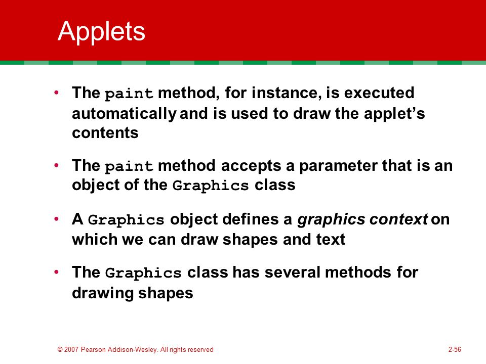 Applets The paint method, for instance, is executed automatically and is used to draw the applet's contents.