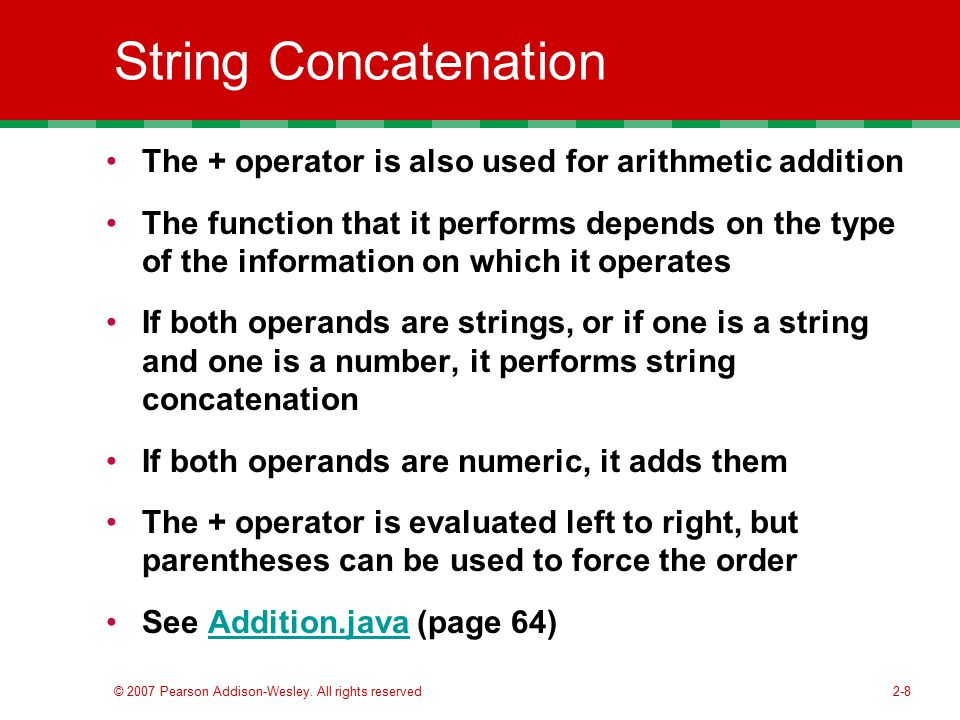 String Concatenation The + operator is also used for arithmetic addition.