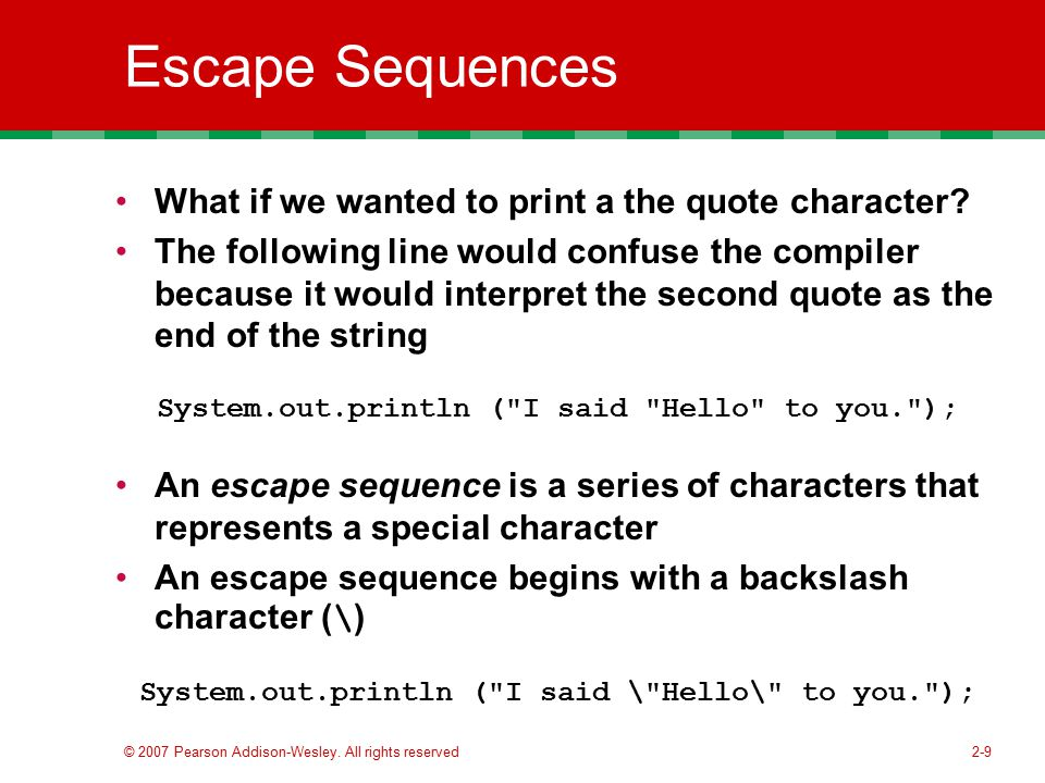 Escape Sequences What if we wanted to print a the quote character