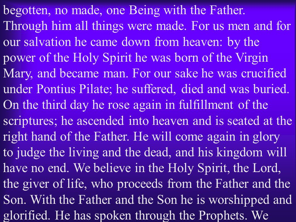 begotten, no made, one Being with the Father