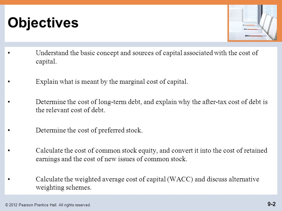 Objectives Understand the basic concept and sources of capital associated with the cost of capital.