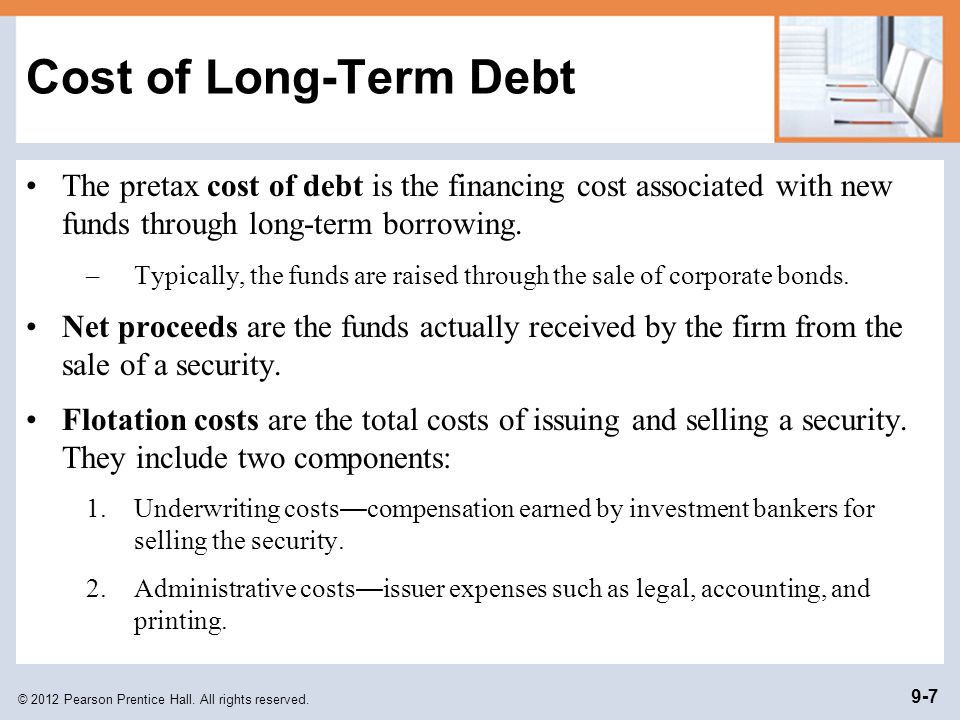 Cost of Long-Term Debt The pretax cost of debt is the financing cost associated with new funds through long-term borrowing.