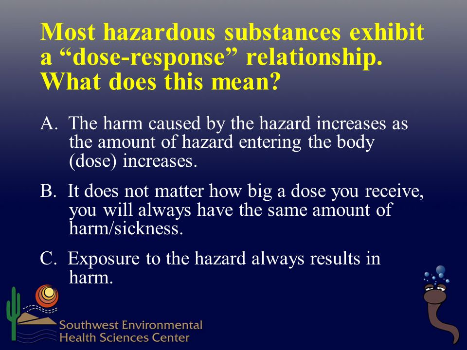 Most hazardous substances exhibit a dose-response relationship