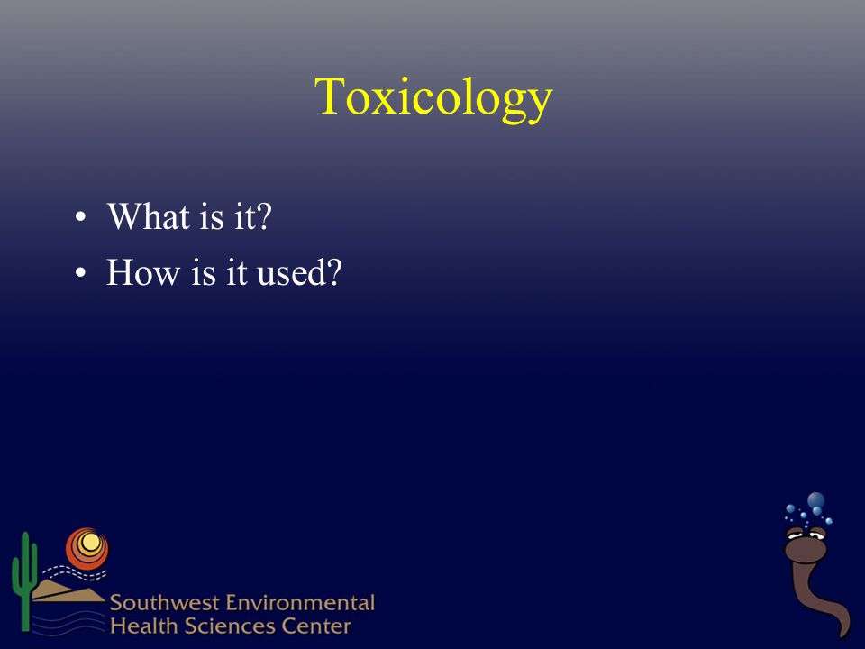 Toxicology What is it How is it used