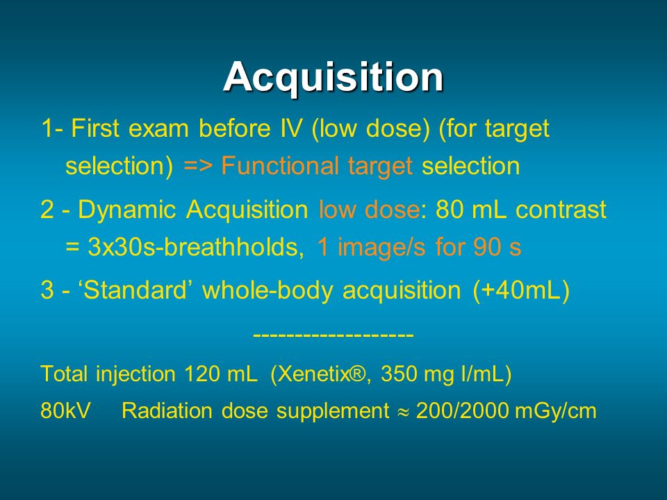 Acquisition 1- First exam before IV (low dose) (for target selection) => Functional target selection.