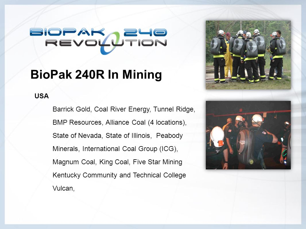 BioPak 240R In Mining USA. Barrick Gold, Coal River Energy, Tunnel Ridge, BMP Resources, Alliance Coal (4 locations),