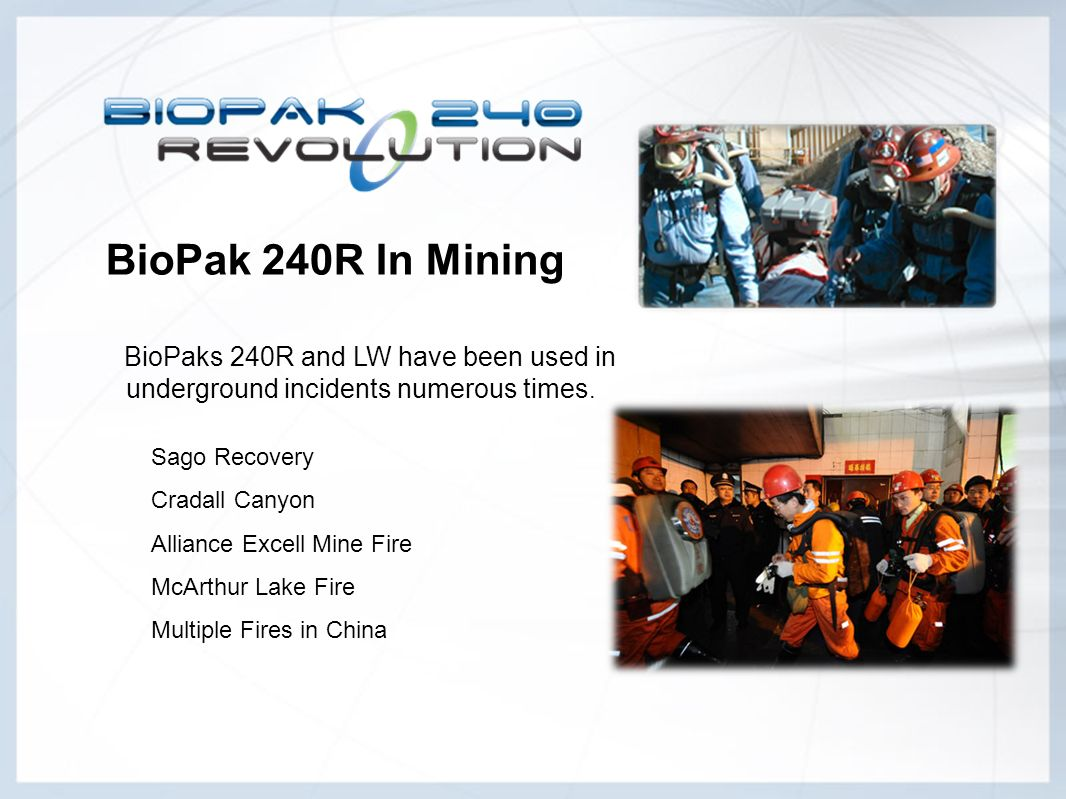 BioPak 240R In Mining underground incidents numerous times.