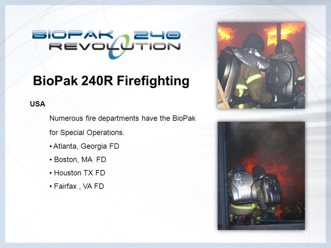 BioPak 240R Firefighting USA Numerous fire departments have the BioPak