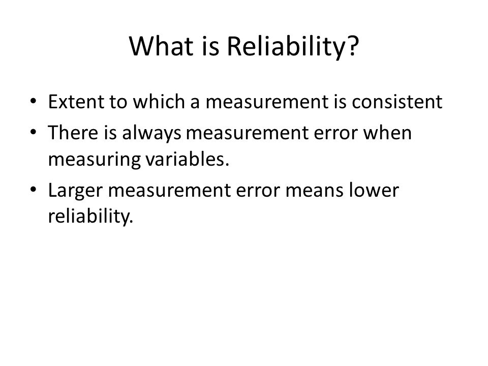 What is Reliability Extent to which a measurement is consistent