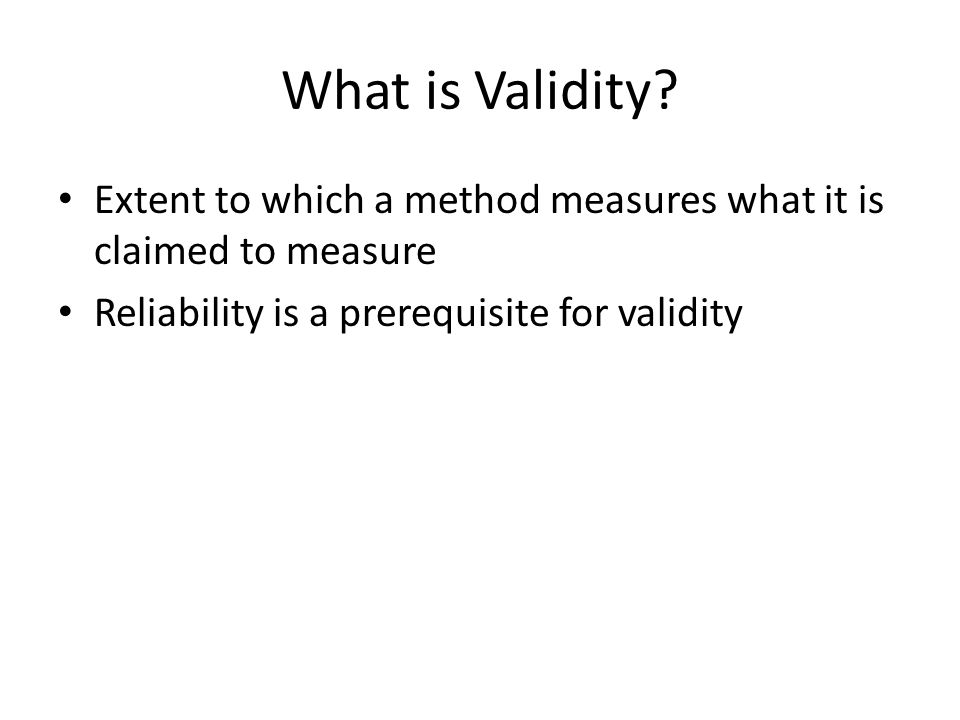 What is Validity. Extent to which a method measures what it is claimed to measure.