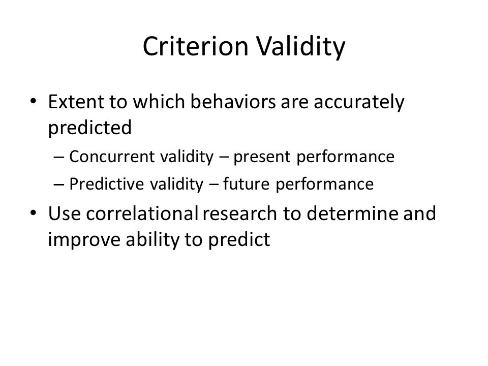 Criterion Validity Extent to which behaviors are accurately predicted