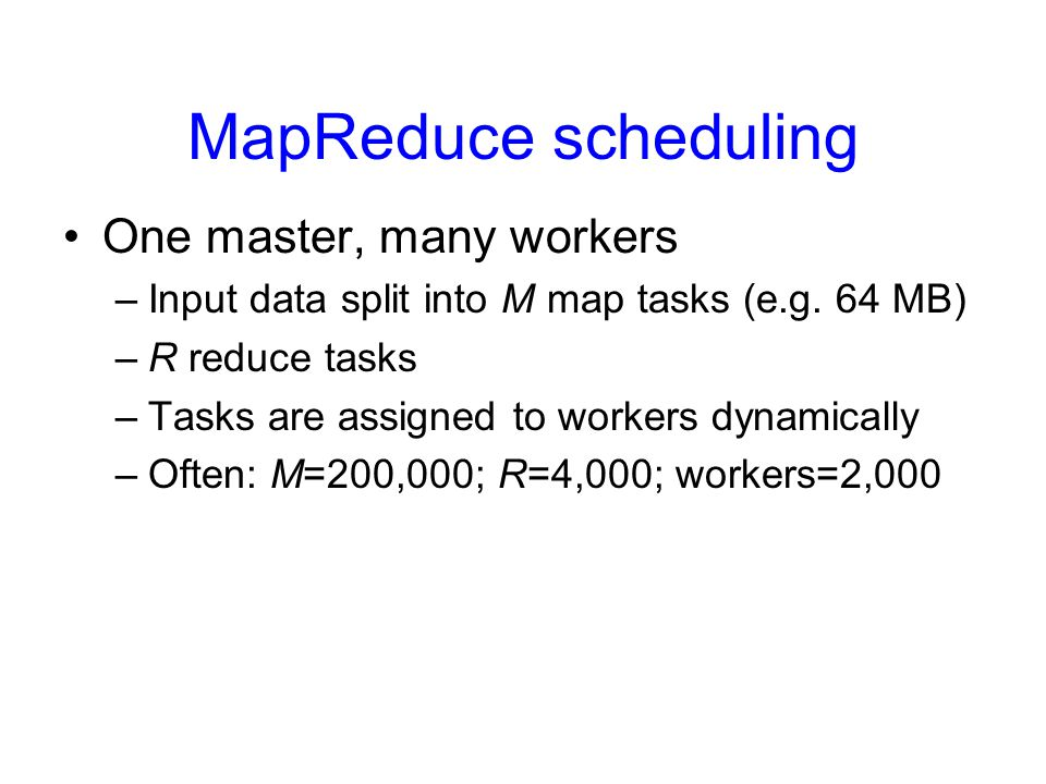 MapReduce scheduling One master, many workers