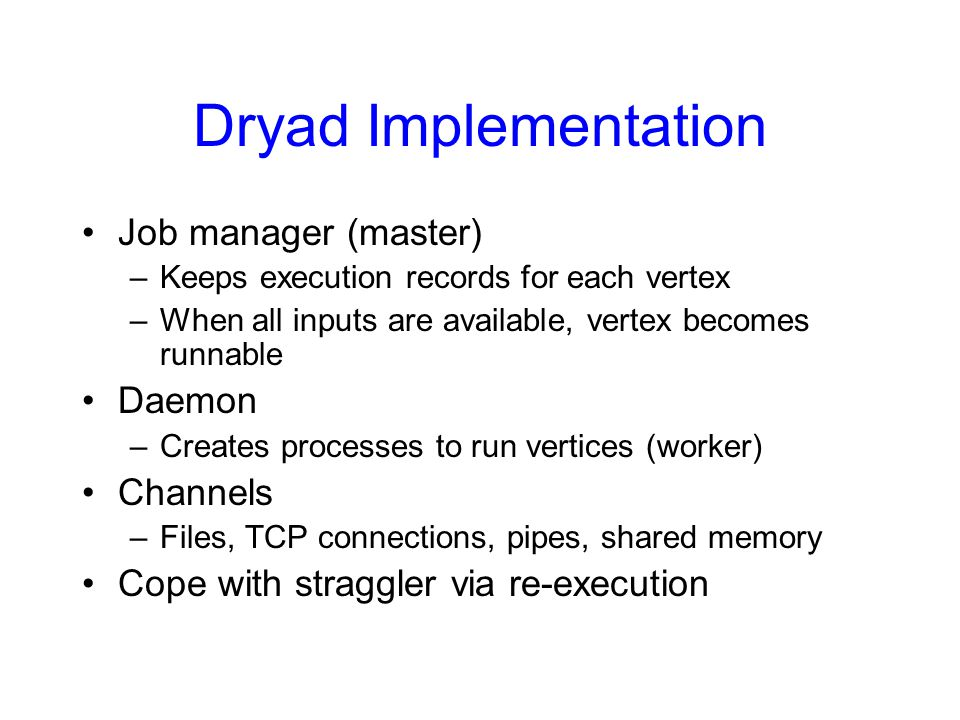 Dryad Implementation Job manager (master) Daemon Channels