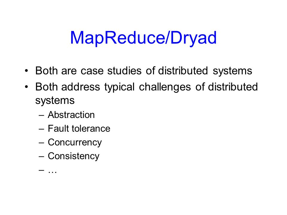 MapReduce/Dryad Both are case studies of distributed systems