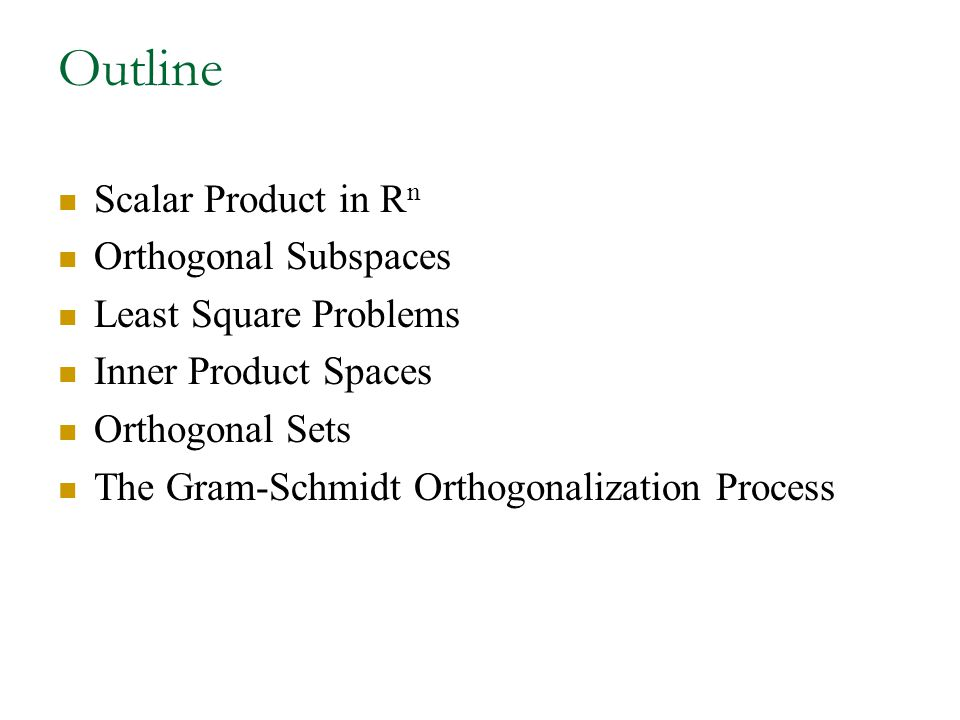 Outline Scalar Product in Rn Orthogonal Subspaces